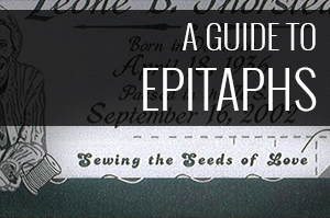 How Will You be Remembered? A Guide to Epitaphs